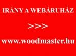 Hírek - Látogasson el webáruházunkba: WWW.WOODMASTER.HU
